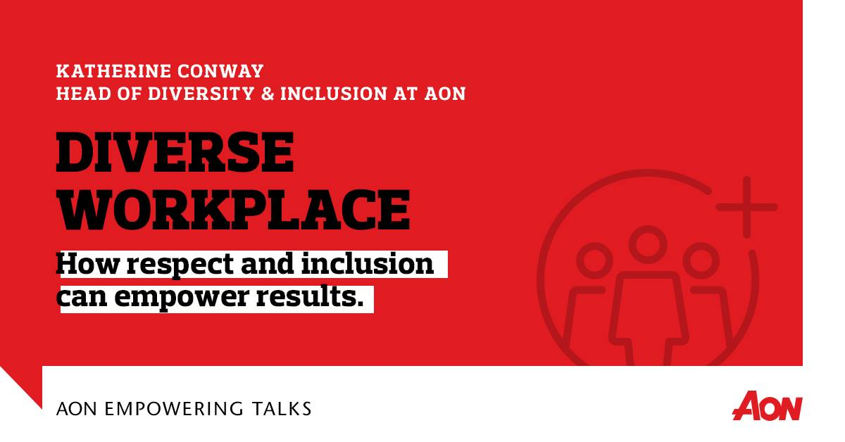 Diverse Workplace – how respect & inclusion can empower results! Take part in Aon Empowering Talks!